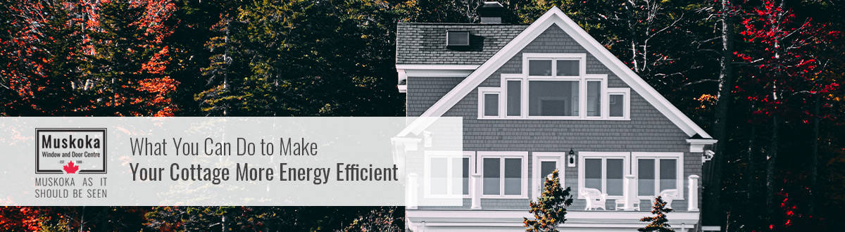 Make your cottage more energy efficient.